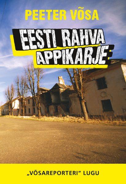"""Eesti rahva appikarje. """"Võsareporteri"""" lugu"""